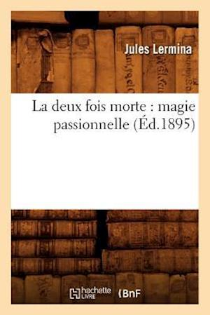 Bog, paperback La Deux Fois Morte: Magie Passionnelle (Ed.1895) af Jules Lermina