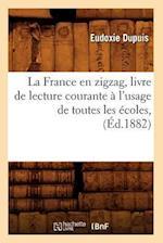La France En Zigzag, Livre de Lecture Courante A L'Usage de Toutes Les Ecoles, (Ed.1882) af Dupuis E., Eudoxie Dupuis
