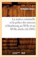 La Justice Criminelle Et La Police Des Moeurs a Strasbourg Au Xvie Et Au Xviie Siecle (Ed.1885) af Rodolphe Reuss, Reuss R.