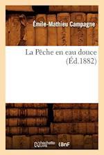 La Peche En Eau Douce, (Ed.1882) af Emile-Mathieu Campagne, Campagne E. M.