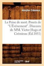 La Peine de Mort. Proces de L'Evenement. Discours de MM. Victor Hugo Et Cremieux af Adolphe Cremieux, Cremieux a.