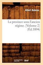La Province Sous L'Ancien Regime. [Volume 2] (Ed.1894) = La Province Sous L'Ancien Regime. [Volume 2] (Ed.1894) (Histoire)