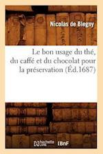 Le Bon Usage Du The, Du Caffe Et Du Chocolat Pour La Preservation (Ed.1687) (Science S)