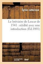 Le Breviaire de Lescar de 1541: Reedite Avec Une Introduction Et Des Notes (Ed.1891) af Eglise Catholique