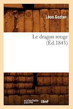 Le Dragon Rouge (Ed.1843) af Leon Gozlan