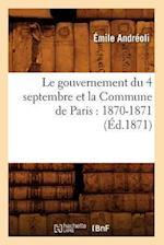 Le Gouvernement Du 4 Septembre Et La Commune de Paris af Emile Andreoli, Andreoli E.