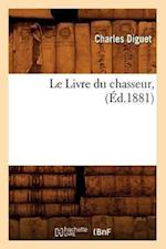 Le Livre Du Chasseur, (Ed.1881) af Diguet C., Charles Diguet