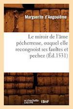 Le Miroir de L'Ame Pecherresse, Ouquel Elle Recongnoist Ses Faultes Et Pechez, (Ed.1531) af Marguerite D'Angouleme