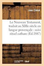 Le Nouveau Testament, Traduit Au Xiiie Siecle En Langue Provencale: Suivi Rituel Cathare (Ed.1887) af Leon Cledat