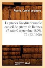 Le Procès Dreyfus Devant Le Conseil de Guerre de Rennes (7 Août-9 Septembre 1899). T1 (Éd.1900)
