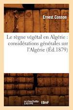 Le Regne Vegetal En Algerie af Cosson E., Ernest Cosson
