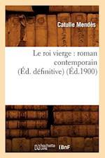 Le Roi Vierge: Roman Contemporain (Ed. Definitive) (Ed.1900) af Catulle Mendes