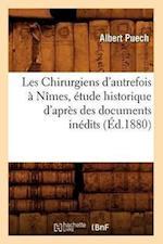 Les Chirurgiens D'Autrefois a Nimes, Etude Historique D'Apres Des Documents Inedits, (Ed.1880) af Puech a., Albert Puech