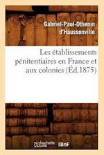 Les Etablissements Penitentiaires En France Et Aux Colonies (Ed.1875) af Gabriel-Paul-Othenin D' Haussonville, D. Haussonville G. P. O.