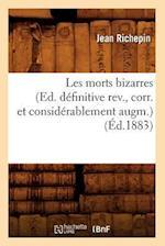 Les Morts Bizarres (Ed. Definitive REV., Corr. Et Considerablement Augm.) (Ed.1883) af Jean Richepin