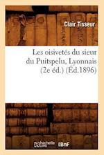 Les Oisivetes Du Sieur Du Puitspelu, Lyonnais (2e Ed.) (Ed.1896) af Tisseur C., Clair Tisseur