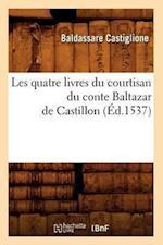 Les Quatre Livres Du Courtisan Du Conte Baltazar de Castillon (Éd.1537)