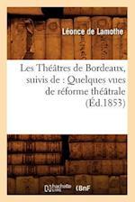 Les Theatres de Bordeaux, Suivis de af Leonce De Lamothe, De Lamothe L.