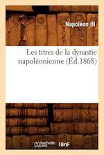 Les Titres de La Dynastie Napoleonienne (Ed.1868) af Napoleon Iii