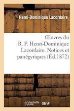 Oeuvres Du R. P. Henri-Dominique Lacordaire. Notices Et Panegyriques = Oeuvres Du R. P. Henri-Dominique Lacordaire. Notices Et Pana(c)Gyriques af Lacordaire-H-D