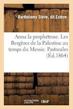 Anna La Prophetesse. Les Bergeres de La Palestine Au Temps Du Messie. Pastorales af Barthelemy Steve Esteve