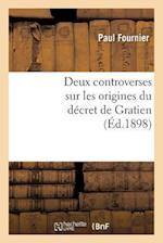 Deux Controverses Sur Les Origines Du Decret de Gratien af Paul Fournier