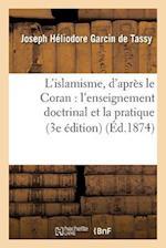 L'Islamisme, D'Apres Le Coran: L'Enseignement Doctrinal Et La Pratique (3e Edition) af Garcin De Tassy-J