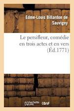 Le Persifleur, Comedie En Trois Actes Et En Vers af Edme-Louis Billardon De Sauvigny, Edme-Louis Billardon De Sauvigny, Billardon De Sauvigny-E-L