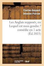 Les Anglais Supposes, Ou Lequel Est Mon Gendre ? Comedie En 1 Acte af Charles-Gaspard Delestre-Poirson