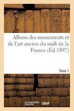 Album Des Monuments Et de L'Art Ancien Du MIDI de La France. Tome 1 af E Privat