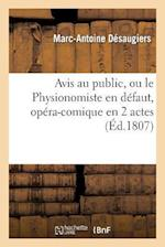 Avis Au Public, Ou Le Physionomiste En Defaut, Opera-Comique En 2 Actes af Marc-Antoine Desaugiers