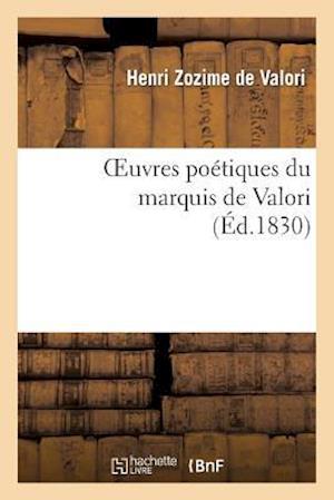 Oeuvres Poétiques Du Marquis de Valori
