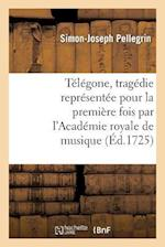 Telegone, Tragedie Representee Pour La Premiere Fois Par L'Academie Royale de Musique af Simon-Joseph Pellegrin, Pellegrin-S-J