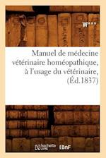 Manuel de Medecine Veterinaire Homeopathique, A L'Usage Du Veterinaire, (Ed.1837) (Science S)