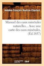Manuel Des Eaux Minerales Naturelles... Avec Une Carte Des Eaux Minerales, (Ed.1837) af Boutron Charlard a. F., Antoine-Francois Boutron-Charlard