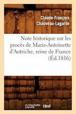 Note Historique Sur Les Proces de Marie-Antoinette D'Autriche, Reine de France, (Ed.1816) af Chauveau Lagarde C. F., Claude-Francois Chauveau-Lagarde