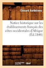 Notice Historique Sur Les Etablissements Francais Des Cotes Occidentales D'Afrique, (Ed.1848) af Edouard De Barthelemy, Edouard Barthelemy