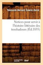 Notices Pour Servir A L'Histoire Litteraire Des Troubadours (Ed.1835) af Emeric David T. B., Toussaint-Bernard Emeric-David