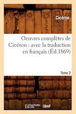Oeuvres Completes de Ciceron: Avec La Traduction En Francais. Tome 2 (Ed.1869) (Litterature)