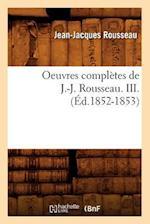 Oeuvres Completes de J.-J. Rousseau. III. (Ed.1852-1853) (Litterature)