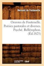 Oeuvres de Fontenelle. Poesies Pastorales Et Diverses. Psyche. Bellerophon. (Ed.1825) (Litterature)