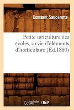 Petite Agriculture Des Ecoles, Suivie D'Elements D'Horticulture (Ed.1880) af Saucerotte C., Constant Saucerotte