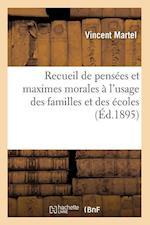 Recueil de Pensees Et Maximes Morales A L'Usage Des Familles Et Des Ecoles (Ed.1895) af Martel V., Vincent Martel