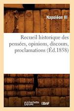 Recueil Historique Des Pensees, Opinions, Discours, Proclamations (Ed.1858) af Napoleon Iii