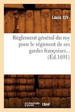 Règlement Général Du Roy Pour Le Régiment de Ses Gardes Françoises (Éd.1691)