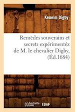 Remedes Souverains Et Secrets Experimentez de M. Le Chevalier Digby, (Ed.1684) (Science S)