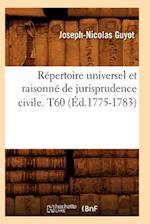 R�pertoire Universel Et Raisonn� de Jurisprudence Civile. T60 (�d.1775-1783)