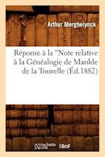 R�ponse � La Note Relative � La G�n�alogie de Maulde de la Tourelle (Ed.1882)