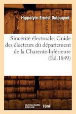 Sincerite Electorale. Guide Des Electeurs Du Departement de La Charente-Inferieure, (Ed.1849) af Hippolyte-Ernest Dutouquet, Dutouquet H. E.