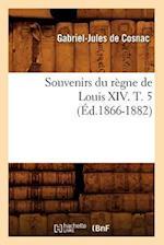 Souvenirs Du Regne de Louis XIV. T. 5 (Ed.1866-1882) af Gabriel-Jules De Cosnac, De Cosnac G. J.
